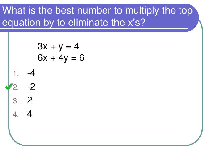 What is the best number to multiply the top equation by to eliminate the x's?