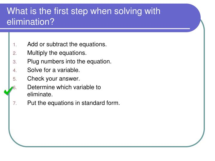What is the first step when solving with elimination?