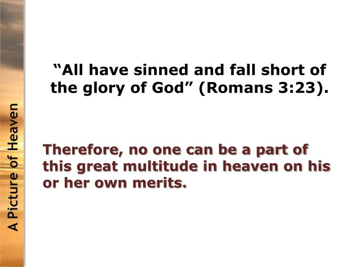 """""""All have sinned and fall short of the glory of God"""" (Romans 3:23)."""