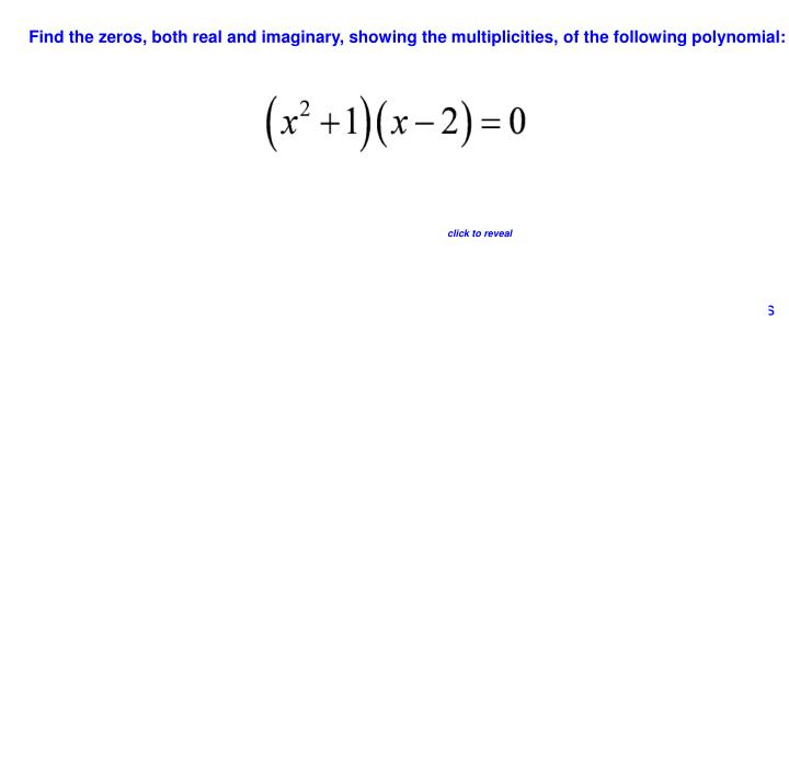 Find the zeros, both real and imaginary, showing the multiplicities, of the following polynomial: