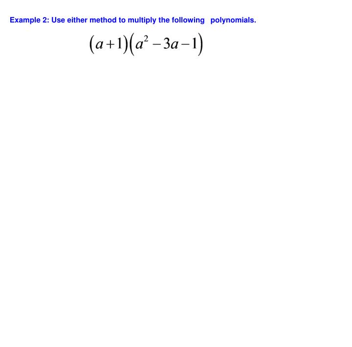 Example 2: Use either method to multiply the following polynomials.