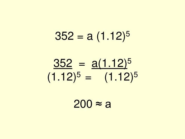 352 = a (1.12)