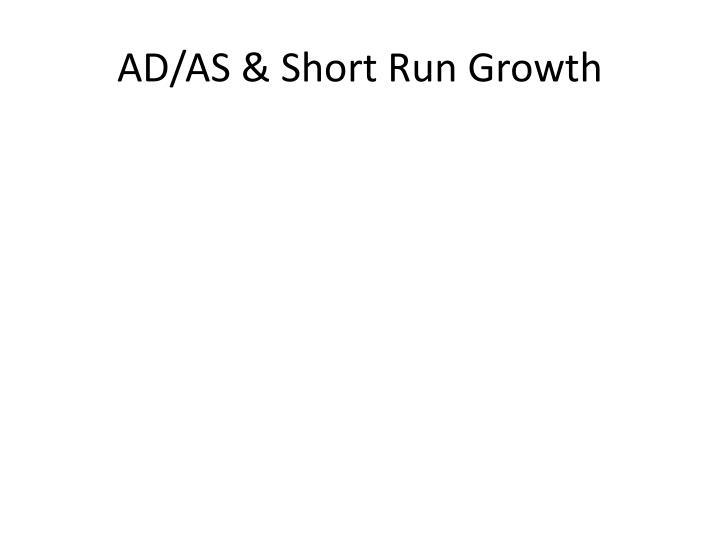AD/AS & Short Run Growth