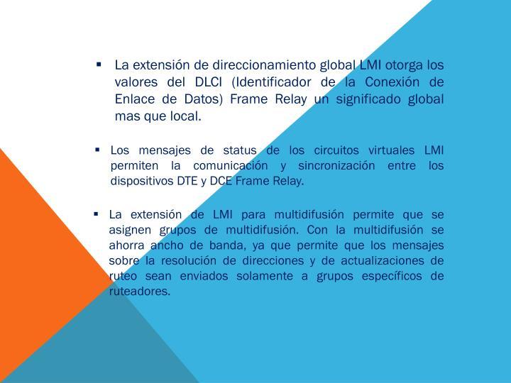 La extensión de direccionamiento global LMI otorga los valores del DLCI (Identificador de