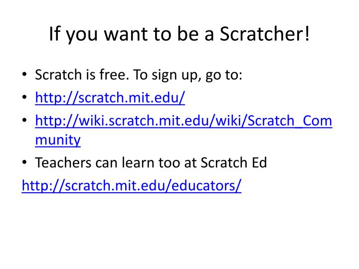 If you want to be a Scratcher!