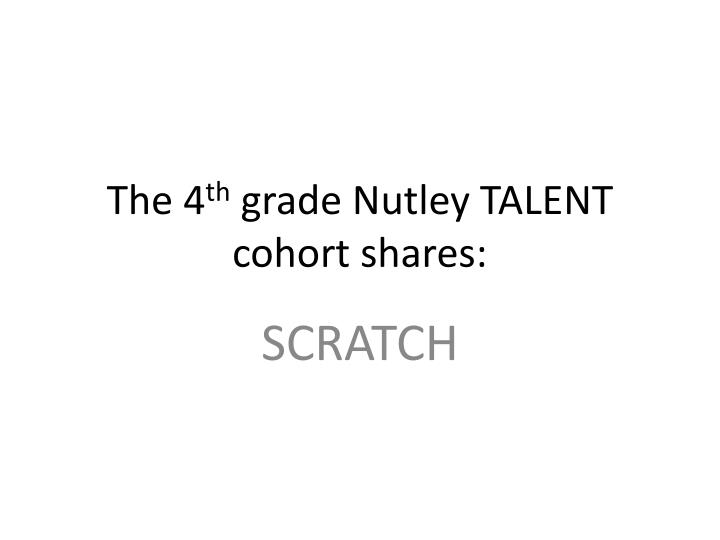 the 4 th grade nutley talent cohort shares