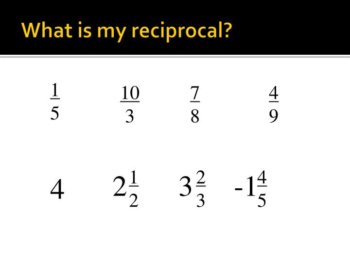What is my reciprocal?