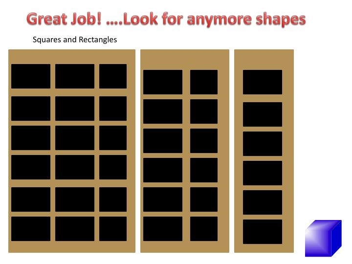 Great Job! ….Look for anymore shapes