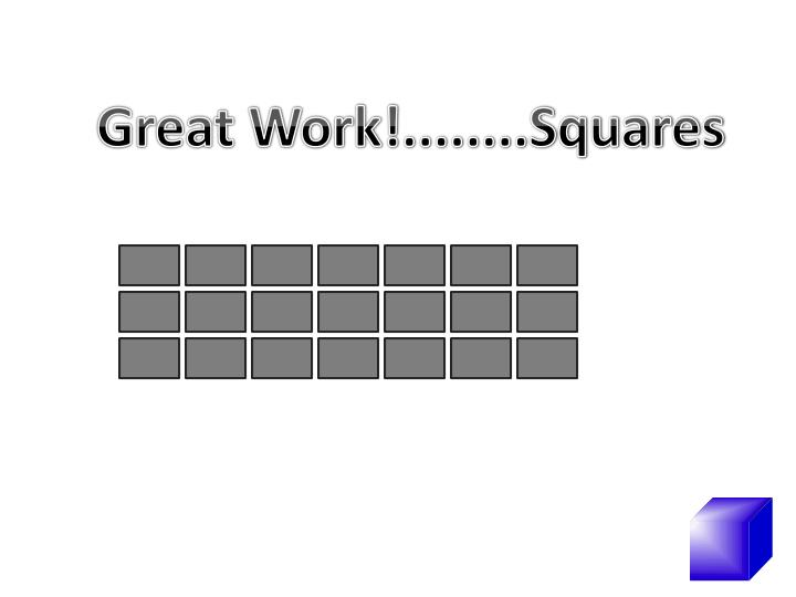 Great Work!........Squares