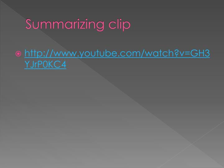 Summarizing clip