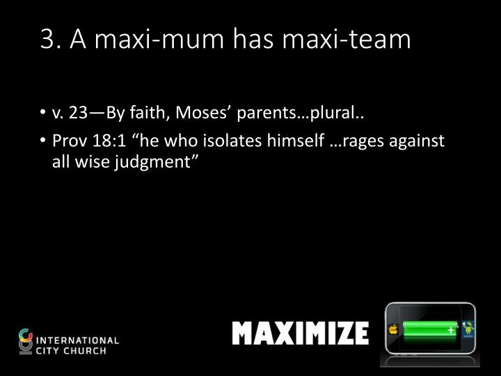 3. A maxi-mum has maxi-team