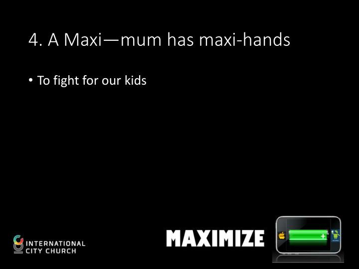 4. A Maxi—mum has maxi-hands