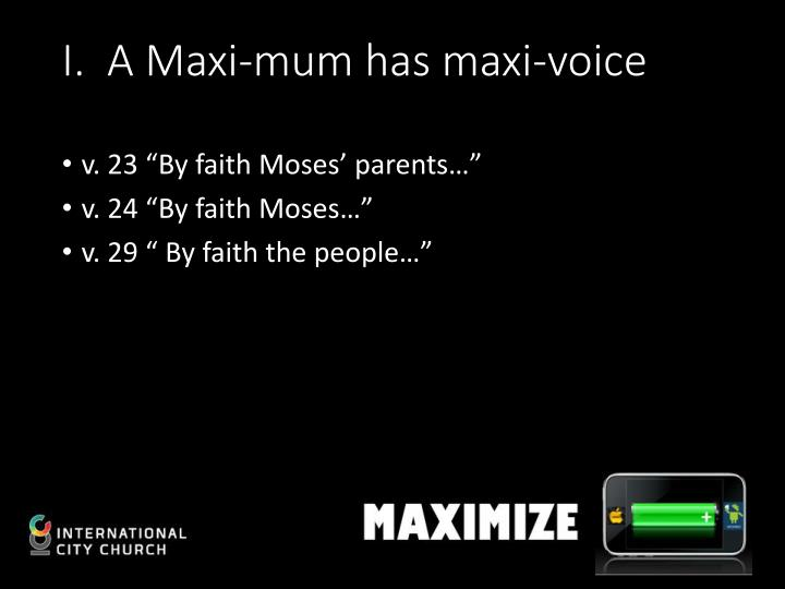 I.  A Maxi-mum has maxi-voice