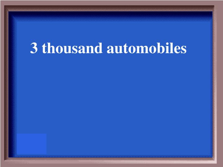 3 thousand automobiles