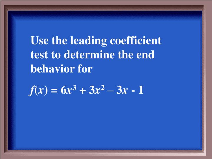 Use the leading coefficient test to determine the end behavior for