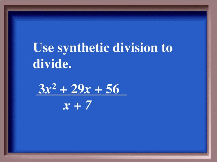 Use synthetic division to divide.