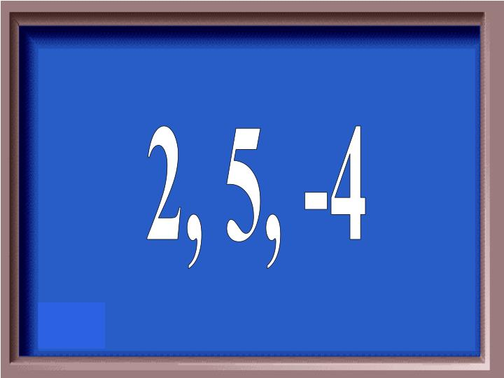 2, 5, -4