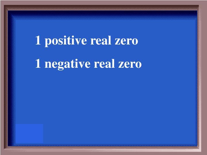 1 positive real zero