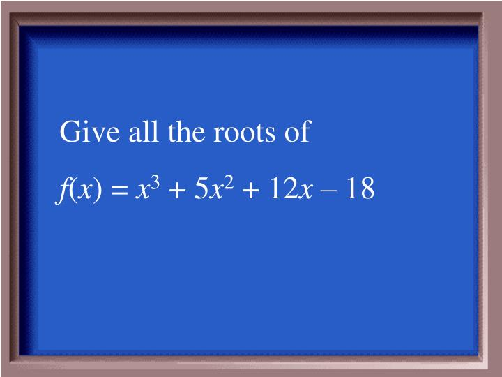 Give all the roots of