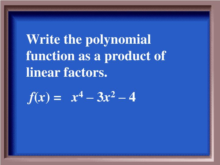 Write the polynomial function as a product of linear factors.