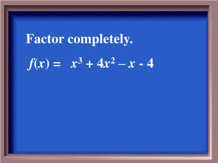 Factor completely.