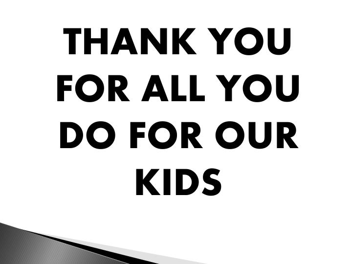 THANK YOU FOR ALL YOU DO FOR OUR KIDS