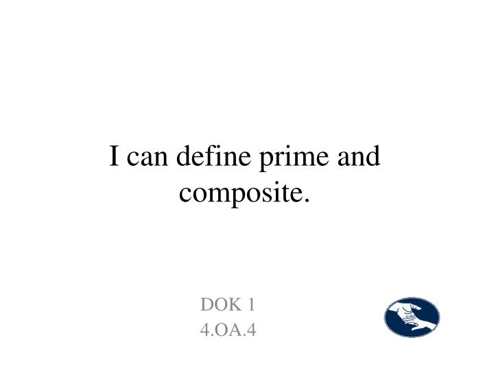 I can define prime and composite.