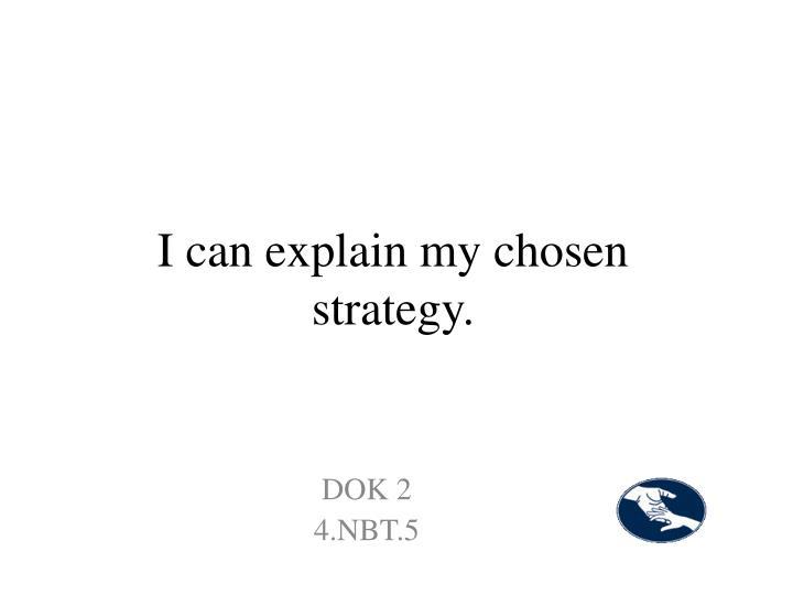 I can explain my chosen strategy.