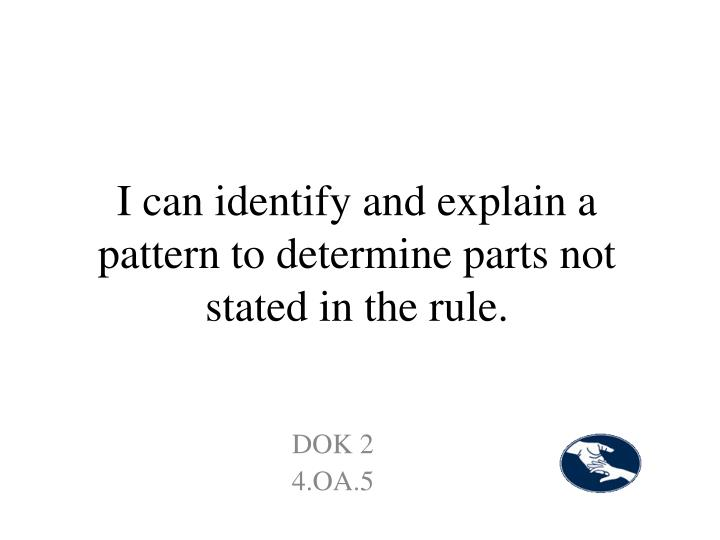 I can identify and explain a pattern to determine parts not stated in the rule.