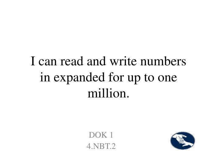 I can read and write numbers in expanded for up to one million.
