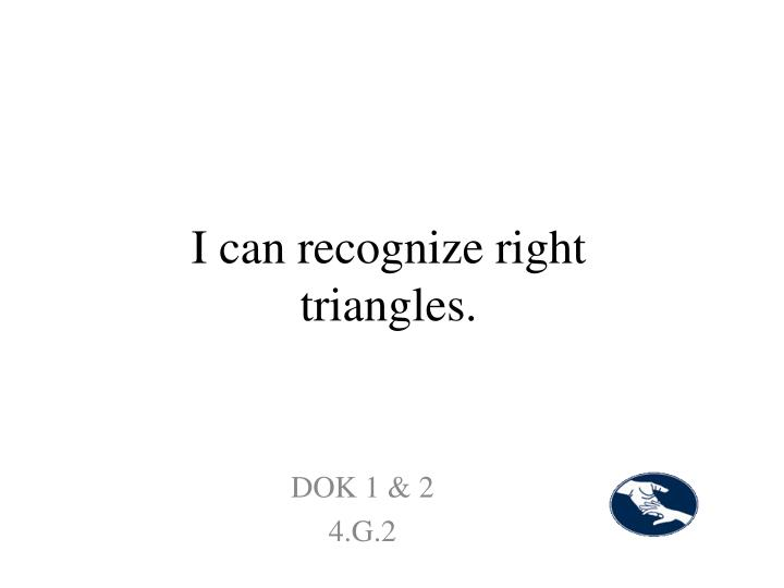I can recognize right triangles.