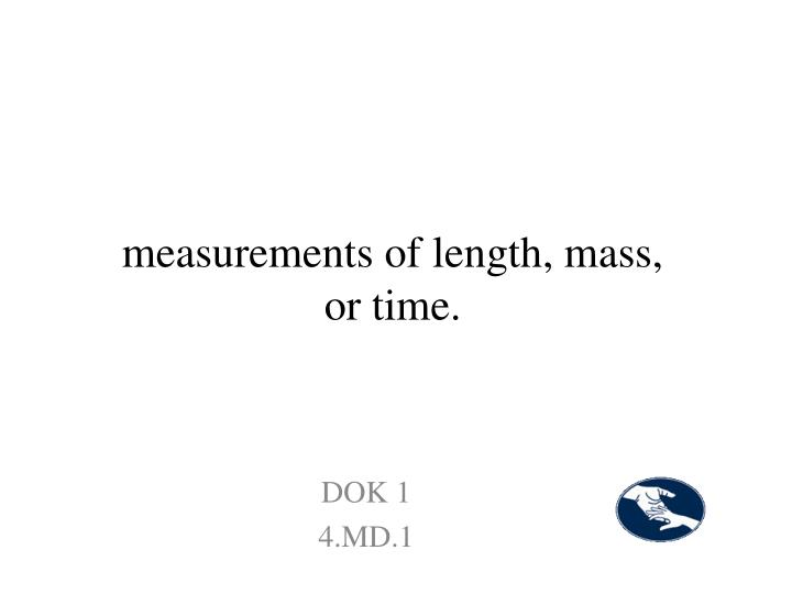 measurements of length, mass, or time.