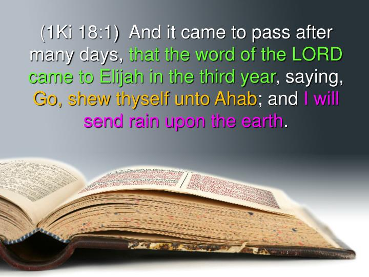 (1Ki 18:1)  And it came to pass after many days,