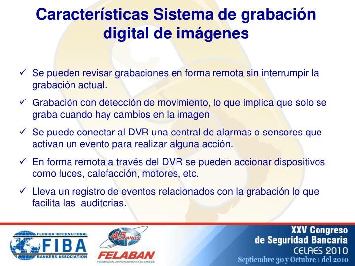 Características Sistema de grabación digital de imágenes