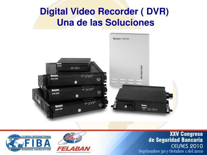 Digital Video Recorder ( DVR)