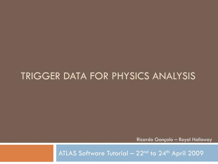 Trigger data for physics analysis