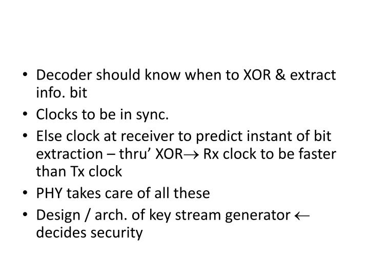 Decoder should know when to XOR & extract info. bit