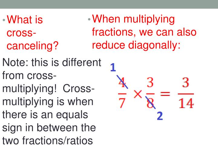When multiplying fractions, we can also reduce diagonally: