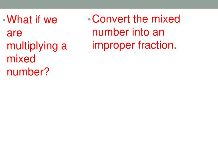 Convert the mixed number into an improper fraction.
