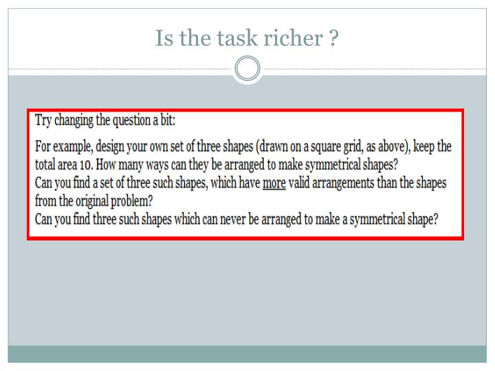 Is the task richer ?