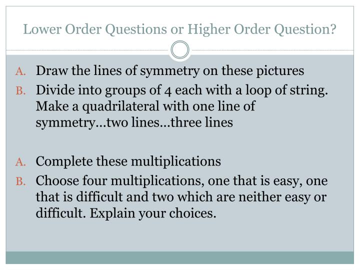 Lower Order Questions or Higher Order Question?
