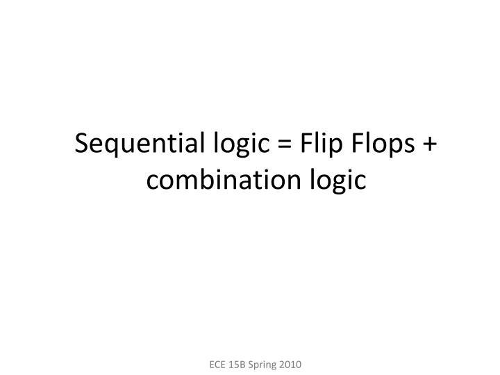 Sequential logic = Flip