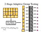 2 stage adaptive group testing1