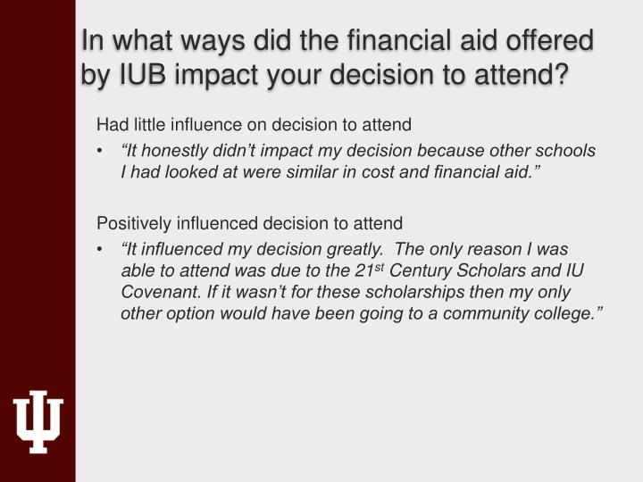 In what ways did the financial aid offered by IUB impact your decision to attend?