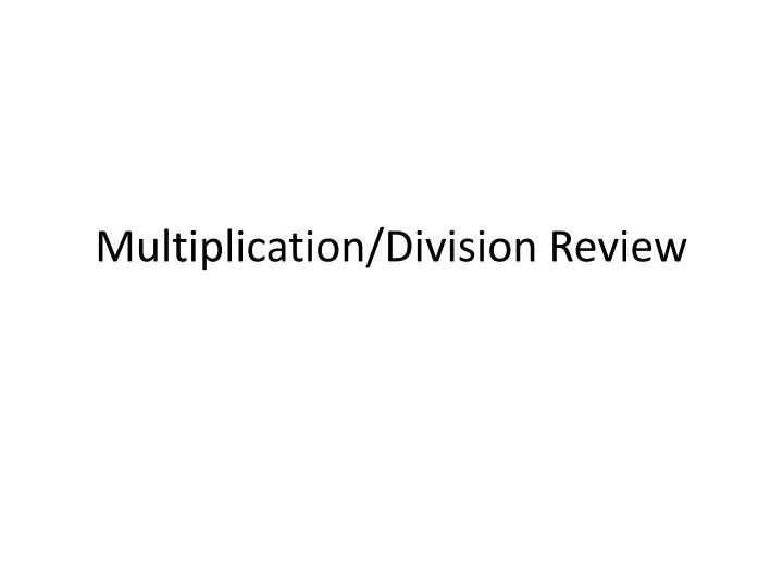 Multiplication/Division Review