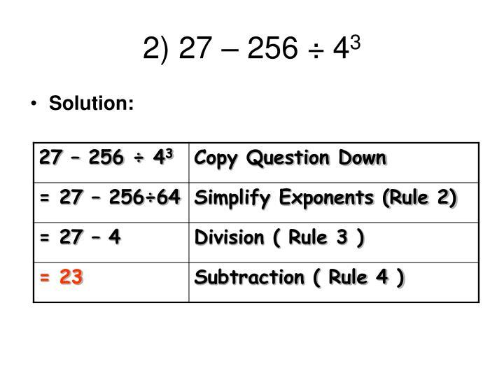 2) 27 – 256 ÷ 4