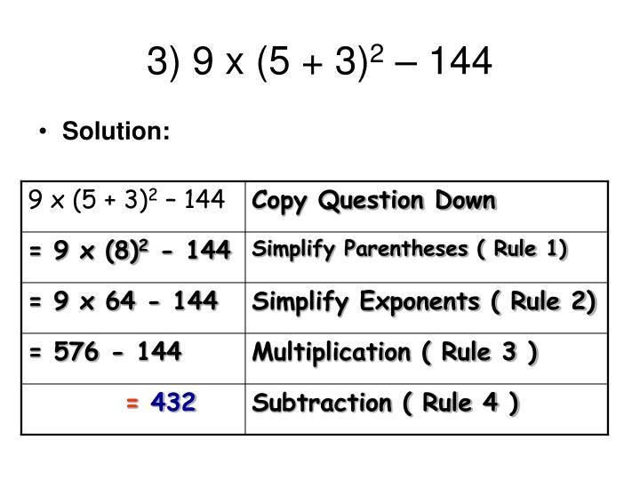 3) 9 x (5 + 3)