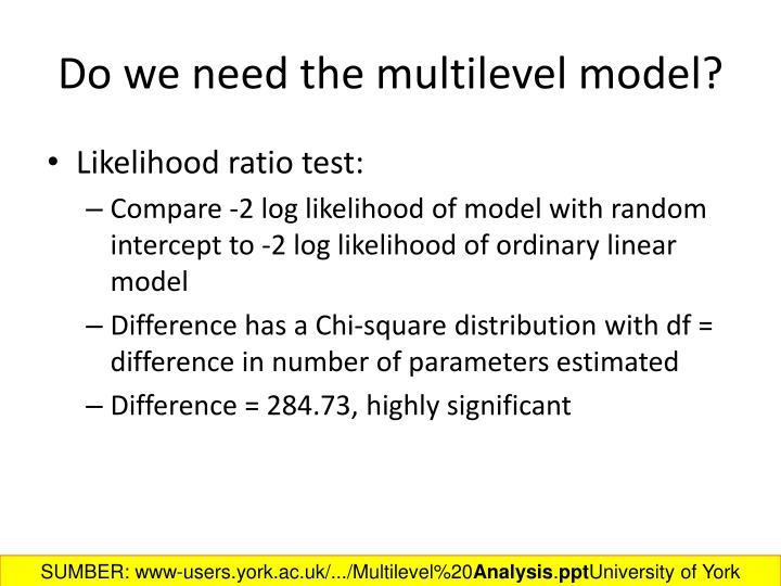 Do we need the multilevel model?