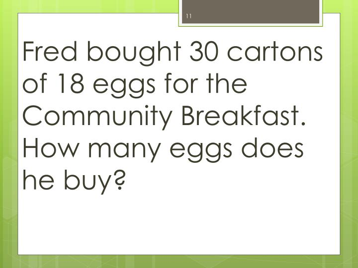 Fred bought 30 cartons of 18 eggs for the Community Breakfast.  How many eggs does he buy?