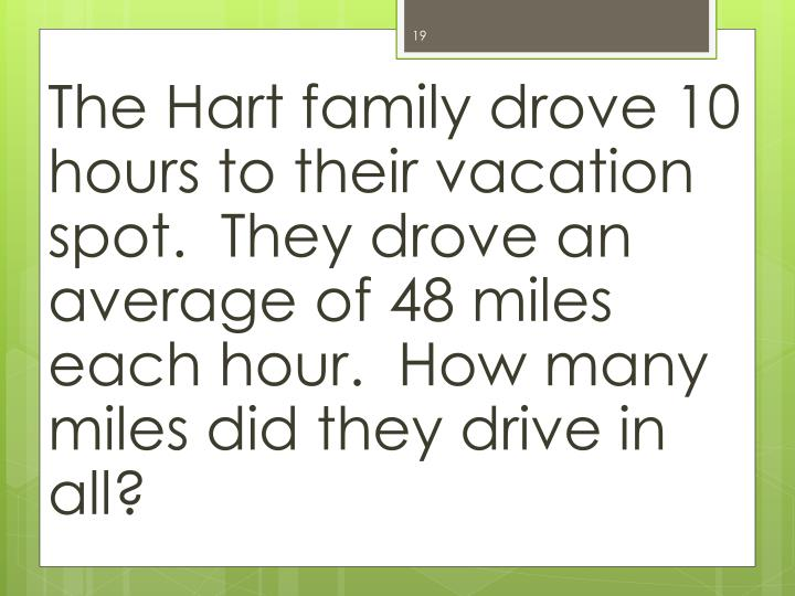 The Hart family drove 10 hours to their vacation spot.  They drove an average of 48 miles each hour.  How many miles did they drive in all?